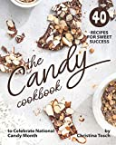 The Candy Cookbook: 40 Recipes for Sweet Success – to Celebrate National Candy Month